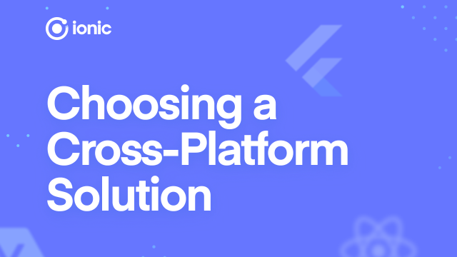 Ionic Versus: Choosing a Cross-Platform Solution