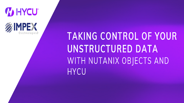 Taking Control of Your Unstructured Data with Nutanix Objects and HYCU