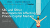SEC and other developments affecting private capital markets