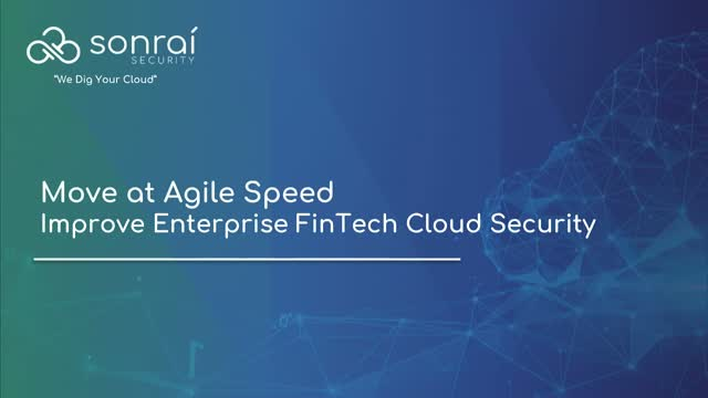 Moving at Agile Speed: Improve Enterprise FinTech Cloud Security
