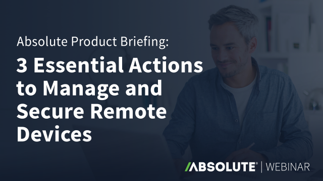 3 Essential Actions to Manage and Secure Remote Devices