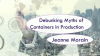 Debunking Myths of Containers in Production