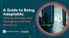 A Guide to Being Adaptable: Shifting Strategy and Managing a Remote Workforce