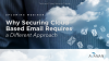 Why Securing Cloud Based Email Requires a Different Approach