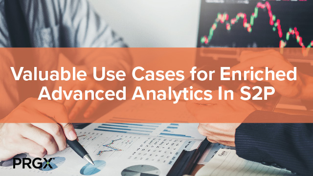 Valuable Use Cases for Enriched Advanced Analytics In S2P