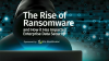 The Rise of Ransomware and How it Has Impacted Enterprise Data Security
