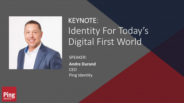 Keynote: Identity For Today's Digital First World