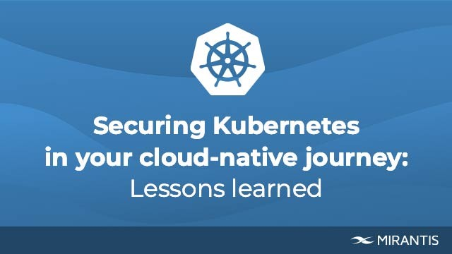 Securing Kubernetes in your cloud-native journey: Lessons learned