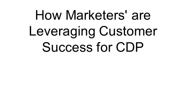 How Marketers are Leveraging Customer Success for CDP (EMEA)
