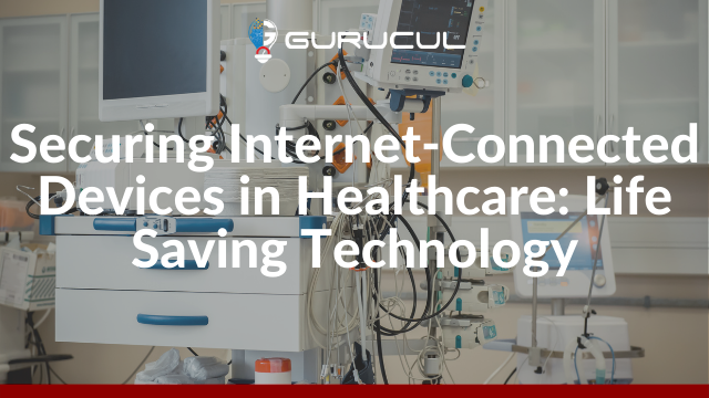 Securing Internet-Connected Devices in Healthcare: Life Saving Technology