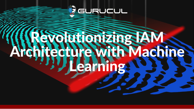 Revolutionizing IAM Architecture with Machine Learning