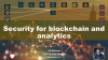 Security for blockchain and analytics