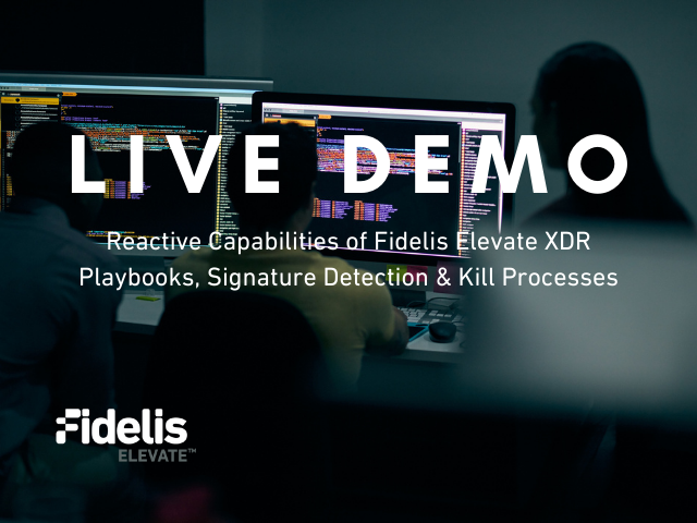 Live Demo: Reactive Capabilities of Fidelis Elevate XDR