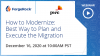 Beyond 2020 : Plan for a modern IAM Webinar Series Part 2 How to Modernize