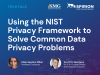 Using the NIST Privacy Framework to Solve Common Data Privacy Problems