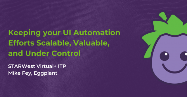 Keeping your UI Automation Efforts Scalable, Valuable, and Under Control