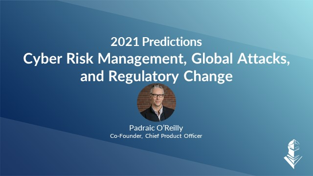 2021 Predictions: Cyber Risk Management, Global Attacks, and Regulatory Change