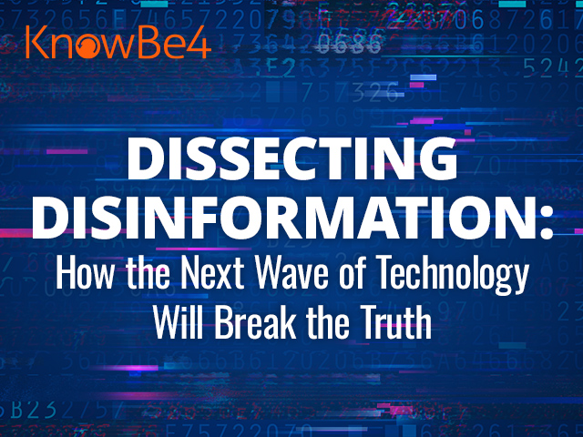 Dissecting Disinformation: How the Next Wave of Technology Will Break the Truth