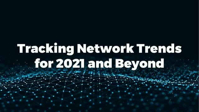 Tracking Network Trends for 2021 and Beyond