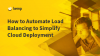 How to Automate Load Balancing to Simplify Cloud Deployment