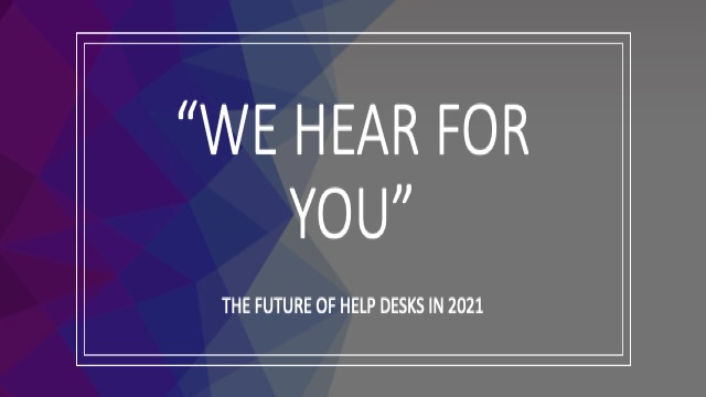 We Hear for You - The Future of Help Desks in 2021