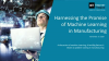 Learn to Harness the Promise of Machine Learning in Manufacturing