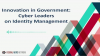 Innovation in Government: Fighting Cyber Threats with Identity Management