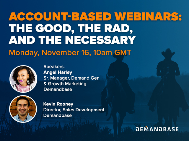 Account-Based Webinars: The Good, The Rad and The Necessary