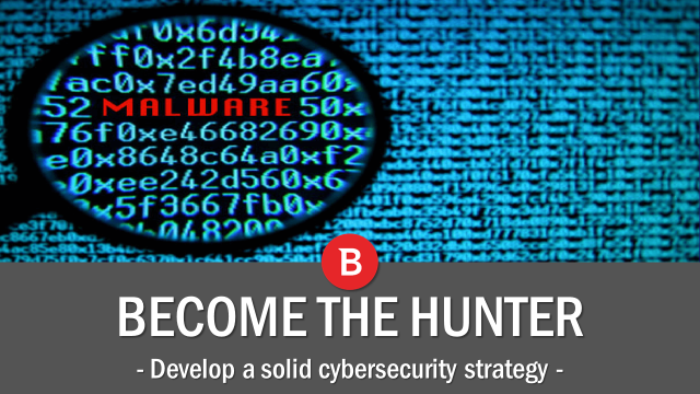 Developing a Solid Cybersecurity Strategy: Become the Hunter