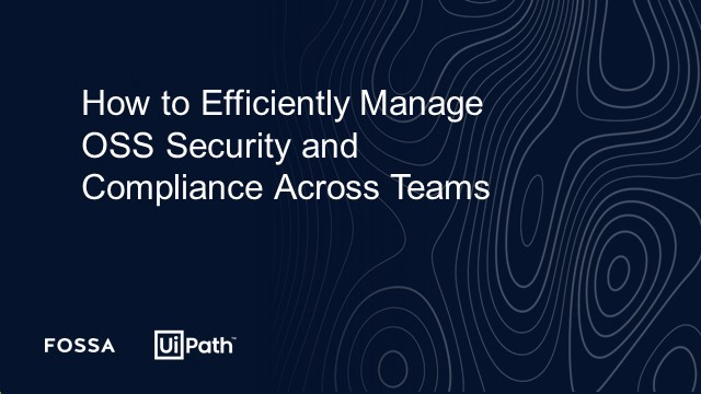 How to Efficiently Manage OSS Security and Compliance Across Teams