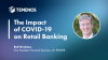 The Impact of COVID-19 on Retail Banking