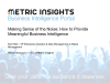 Making Sense of the Noise: How to Provide Meaningful Business Intelligence