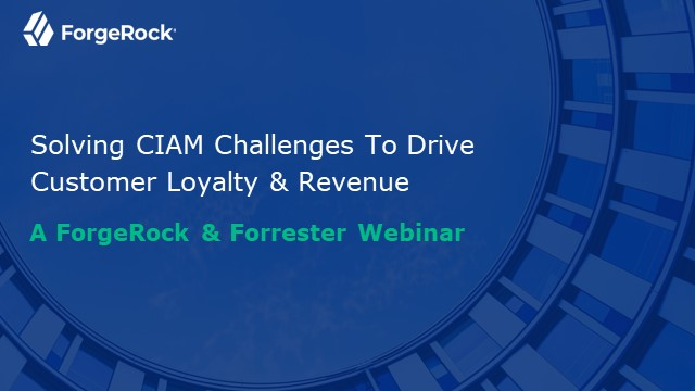 Solving CIAM Challenges To Drive Customer Loyalty & Revenue