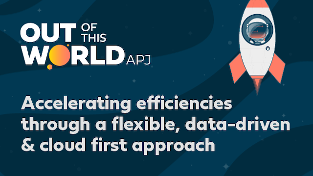 Accelerating efficiencies through a flexible, data-driven & cloud first approach
