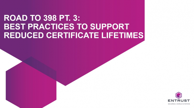 Road to 398 (Part 3): Best Practices to Support Reduced Certificate Lifetimes