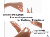 Invisible Innovation: Process Improvement for Customer Experience