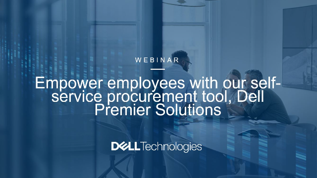 Empower employees with our self-service procurement tool, Dell Premier Solutions