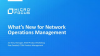 What's New for Network Operations Management?
