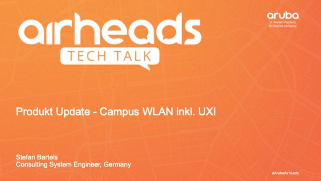 Airheads TechTalk: Produkt Update - Campus WLAN inkl. UXI [GERMAN]