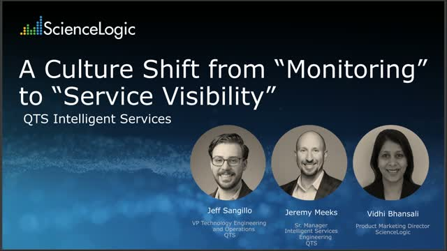 """A Culture Shift from """"Monitoring"""" to """"Service Visibility"""" - Featuring: QTS"""