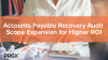 Accounts Payable Recovery Audit Scope Expansion for Higher ROI