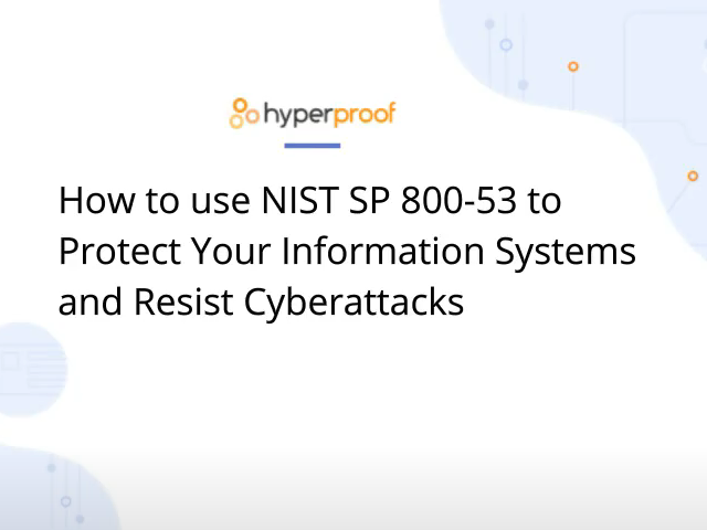 How to Use NIST SP 800-53 to Protect Your Information Systems and Resist Attacks