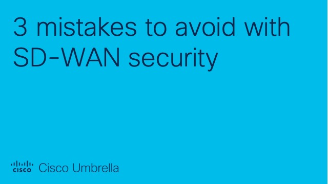3 mistakes to avoid with SD-WAN security