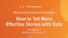 Marketing Dashboard Design: How to Tell More Effective Stories with Data