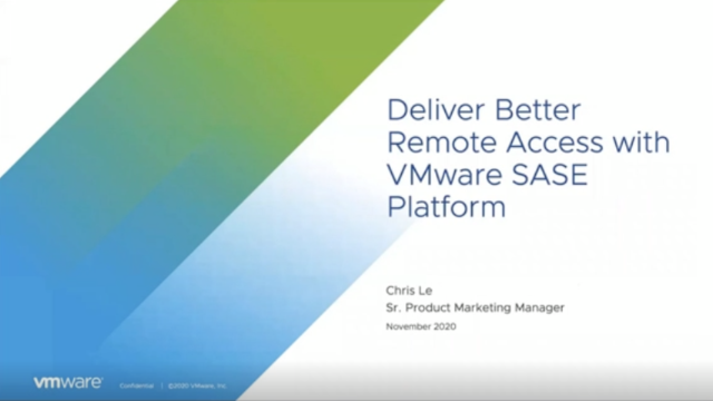 Deliver Better Remote Access with VMware SASE Platform
