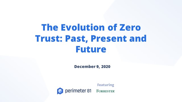 The Evolution of Zero Trust: Past, Present and Future