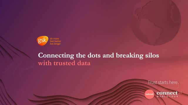 Connecting the dots and breaking silos with trusted data, GSK & Talend