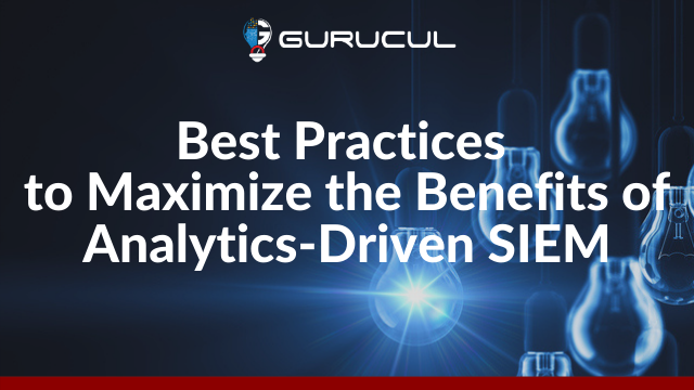 Best Practices to Maximize the Benefits of Analytics-Driven SIEM