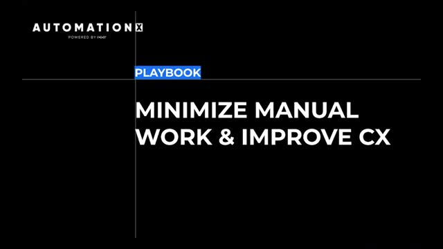 Minimize Manual Work and Improve CX