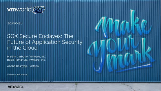 VMWorld 2019: SGX Secure Enclaves: The Future of Application Security in the Clo